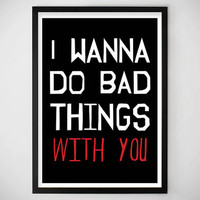 GIFT IDEAS / SALE / True Blood / I wanna do bad things with you / Poster / Valentine's Day / Vampire / Art Print / Gift
