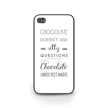 iPhone 5 Case, Quote iPhone 6 Case iPhone 5s: Chocolate Doesn't Ask Questions, Chocolate Understands, other devices available - 0039