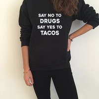 Say no to drugs say yes to Tacos sweatshirt funny slogan saying for womens girls crewneck gift present wife