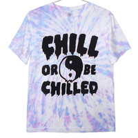 Chill or Be Chilled Tie Dye T-Shirt (ATTN: notate SIZE during checkout)