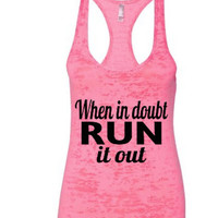 When in doubt Run it Out. Burnout Tank Top.jogging tank.Burnout tank.fitness tank.workout tank. women's clothing. women's tops. Racerback