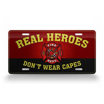 Real Heroes Don't Wear Capes License Plate Firefighter Auto Tag