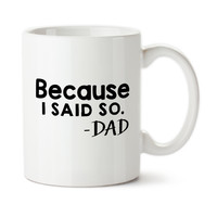 Because I Said So, Father Knows Best, Father's Day Gifts, Birthday For Dad, Custom Mug, Coffee Cup, Typography, 15oz, Ceramic, Tea Mug
