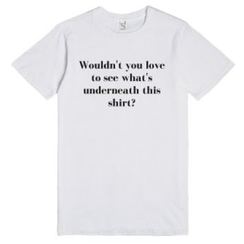 Wouldn't You Love to See What's Underneath This Shirt?-T-Shirt