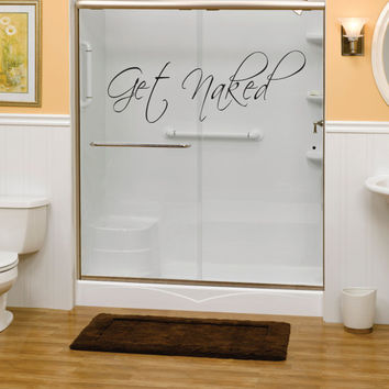 Get Naked Version 1 Bathroom Shower Quote Decal Sticker Wall Vinyl Decor Art