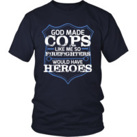 GOD MADE COPS BECAUSE FIREFIGHTERS NEED HEROES