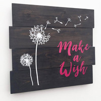 Make a wish dandelion sign- Gift for her, coffee sign, pallet sign, inspirational quote, girls bedroom decor, birthday gift, gift for sister