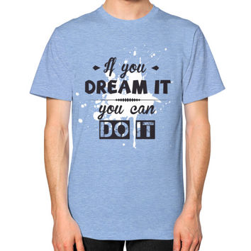 If You Dream It, You Can Do It T-Shirt