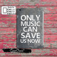 Only Music Can Save Us Now Cool Tumblr Inspired Quote Custom iPad Mini and iPad 2,3,4 and iPad air case