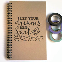 Writing journal, spiral notebook, cute diary, small sketchbook, scrapbook, memory book - Let your Dreams set Sail, inspirational quote
