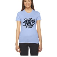 Haters Gonna Hate this - Women's Tee