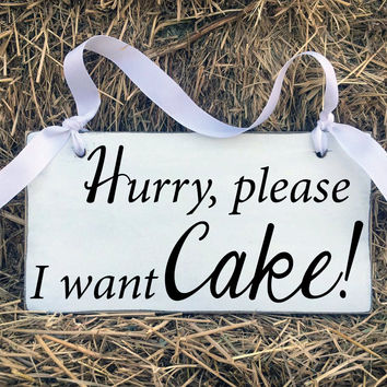 Wedding Signs, Hurry Please I want Cake, Ring Bearer, Photo Booth, Wedding Decor, Engagement Gift, Decorations, Signs for the Wedding