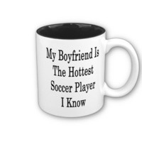My Boyfriend Is The Hottest Soccer Player I Know Mug from Zazzle.com