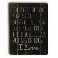 """""""Never Doubt"""" Shakespeare Quote by Artist Lisa Weedn Wood Sign"""