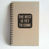 The best is yet to come, 5x8 writing journal, custom spiral notebook, handmade brown kraft memory book, small sketchbook, motivational