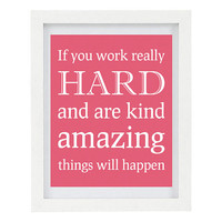 If You Work Hard and Are Kind Amazing Things Will Happen, Inspirational Quote, Typography Print, 8 x 10 Print