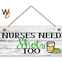 "Nurse Need Shots Too Sign, Gift For Nurse, Nurse Quote, 6""x14"" Sign, Humorous Nurse Sign, Nursing, Funny Nurse Sign, Made To Order"
