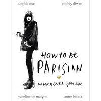 How to be Parisian: Wherever You Are By Anne Berest
