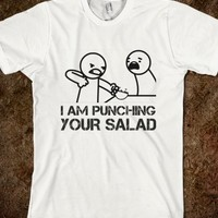 I AM PUNCHING YOUR SALAD