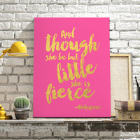 And Though She Be But Little SHE IS FIERCE - Shakespeare Quote Faux Gold Foil Art Print Pink & Gold Imitation Gold Girls Room Decor