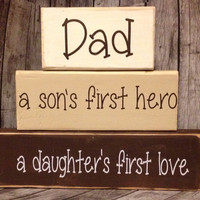 Dad a Son's First Hero, a Daughter's First Love - Fathers Day Hand Crafted Painted Primitive Block Saying Beach Home Seasonal Personalized