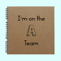 I'm on the A Team - Book, Large Journal, Personalized Book, Personalized Journal, , Sketchbook, Scrapbook, Smashbook