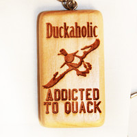 Duckaholic, Addicted To Quack Wooden Keychain