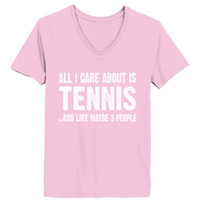 All i Care About Tennis And Like Maybe Three People tshirt - Ladies' V-Neck T-Shirt