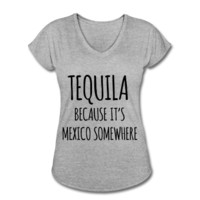 Tequila Because It's Mexico Somewhere, Women's V-Neck Tri-Blend T-Shirt