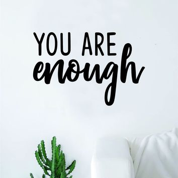You are Enough Wall Decal Sticker Vinyl Art Bedroom Living Room Decor Decoration Teen Quote Inspirational Motivational Inspiring Never Give Up Strong Brave Love Beautiful