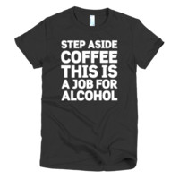 """Step Aside Coffee"" women's t-shirt"
