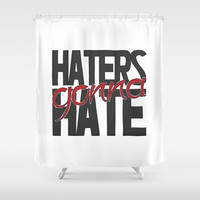 Haters gonna hate Shower Curtain by ZsaMo Design