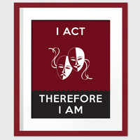 I Act, Therefore I Am - Art Print - Fun Typography Poster for Actors - 8 x 10 Wall Decor