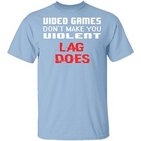 Lag Makes Us Violent T-Shirt