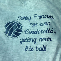 Sorry Princess Not Even Cinderella's Getting Near This Ball Tee Shirt Volleyball