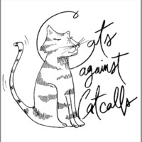 Cats Against Catcalls (Profits from this shirt go to Hollaback!)