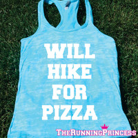 Will Hike For Pizza  Burnout Tank top.Womens crossfit tank.Funny exercise tank.Running tank top. Bootcamp tank.Sexy Gym Clothing