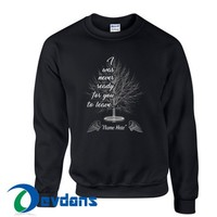 I Was Never Ready For You Sweatshirt Unisex Adult Size S to 3XL