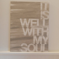 it is well with my soul  14x18  hand by thenotsoblankcanvas