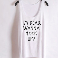 Favorite Designs im dead wanna hook up ,american horror story ScreenPrint Tank top Mens and Tank top Girl