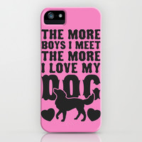 The More Boys I Meet The More I Love My Dog iPhone & iPod Case by LookHUMAN