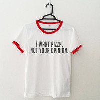 Women Casual O-Neck T-Shirt I WANT PIZZA NOT YOUR OPINION Letter Print Ringer Edge t shirts Fashion Regular Sport Tops