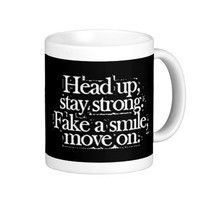 Head up, stay strong. Fake a smile, move on. Mugs