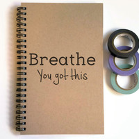 Writing journal, spiral notebook, cute diary, small sketchbook, scrapbook, memory book - Breathe you got this, motivational quote