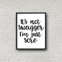 It's Not Swagger I'm Just Sore Print, Digital Art, Instant Download, Fitness, Humor, Wall Art, Prints, Home Decor, Running, 8x10 Quote Print