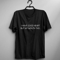 I have good heart but my mouth tho gift for her womens graphic tee shirt with quotes sarcastic tshirt sarcasm shirts womens funny tshirts