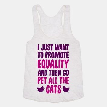 I Just Want To Promote Equality And Then Go Pet All The Cats