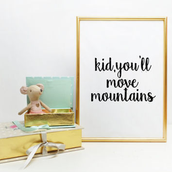 """Nursery prin Typography Art Print Inspirational Quote Black and White Nursery Art Print Children's Bedroom """"Kid You'll Move Mountains"""""""