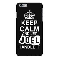 Keep Calm And Let Joel Handle It iPhone 6/6s Plus Case