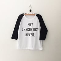 Me sarcastic never t-shirt tumblr tee sweatshirt for teen fashion womens gift summer fall spring winter outfit ideas for school